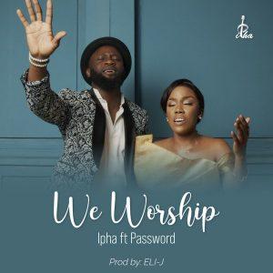 DOWNLOAD: Ipha ft. Password – We Worship You