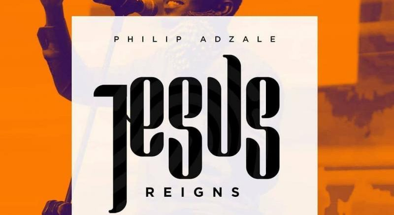 DOWNLOAD MP3: Philip Adzale – Jesus Reigns