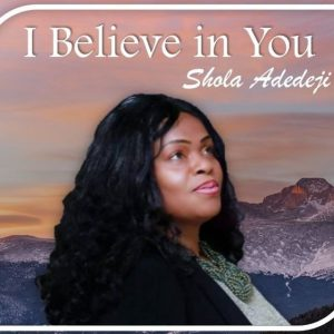 DOWNLOAD: Shola Adedeji – I Believe In You