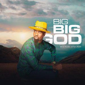 DOWNLOAD MP3: Big Big God – Michael Stuckey