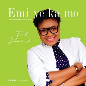 Audio: Emi Ye Ka Mo – Faith Johnmark