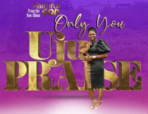 DOWNLOAD: Only You – Uju Praise