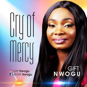 DOWNLOAD: Cry Of Mercy – Gift Nwogu