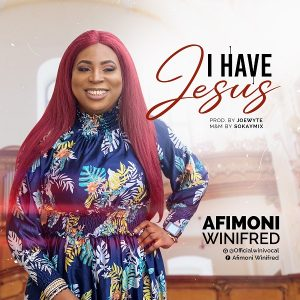 Fast Download: I Have Jesus – Winifred Afimoni