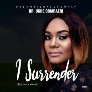 SONG: I Surrender – Dr. Uche Obiaraeri