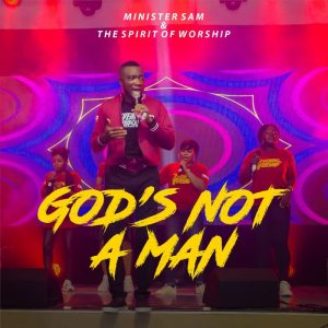 AUDIO: God's Not A Man – Minister Sam